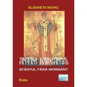Antim Ivireanul, Sfantul fara mormant - Elisaveta Novac