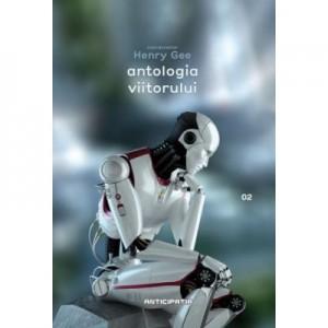 Antologia. 100 de povestiri scurte despre viitor si cum va fi el - Henry Gee