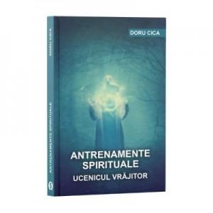 Antrenamente spirituale. Ucenicul vrajitor - Doru Cica