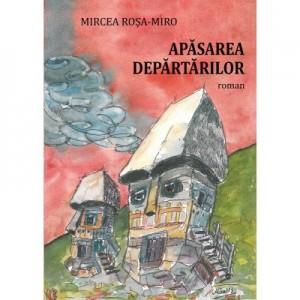 Apasarea departarilor - Mircea Rosa-Miro