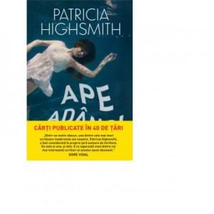Ape adanci - Patricia Highsmith