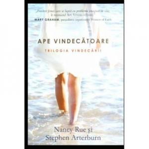 Ape vindecatoare. Trilogia vindecarii - 2 - Nancy Rue, Stephen Arterburn