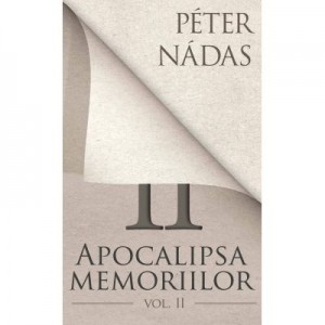 Apocalipsa memoriilor. Vol. II - Peter Nadas
