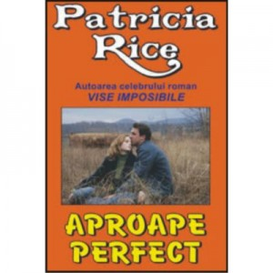 Aproape perfect - Patricia Rice