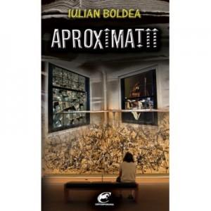 Aproximatii - Iulian Boldea