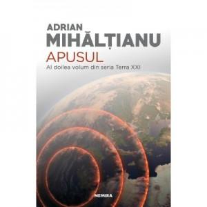 Apusul (Seria Terra XXI, partea a II-a) - Adrian Mihaltianu