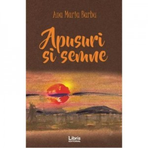 Apusuri si semne - Ana Maria Barbu
