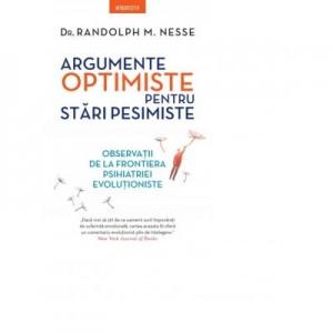 Argumente optimiste pentru stari pesimiste - Dr. Randolph M. Nesse