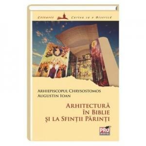 Arhitectura in Biblie si la Sfintii Parinti - Arhiepiscopul Chrysostomos I. P. S, Augustin Ioan