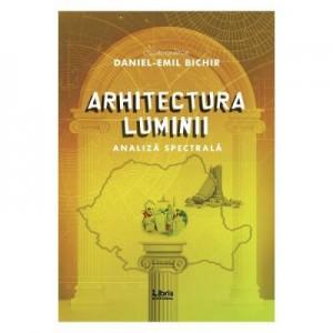 Arhitectura luminii - Daniel-Emil Bichir