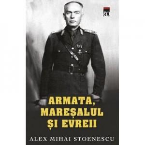 Armata, maresalul si evreul (ed. de buzunar) - Alex Mihai Stoenescu