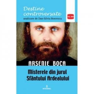 Arsenie Boca. Misterele din jurul Sfantul Ardealului - Dan-Silviu Boerescu