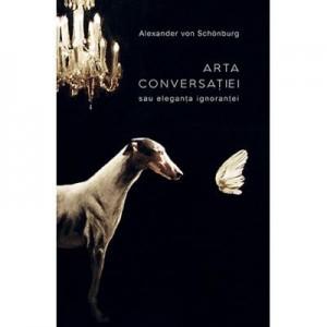 Arta conversatiei sau eleganta ignorantei. Colectia noblesse - Alexander von Schönburg