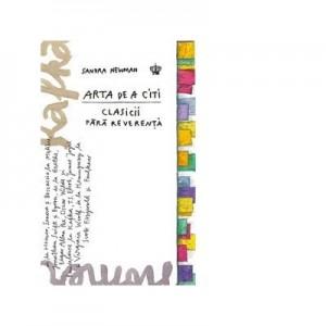 Arta de a citi clasicii fara reverenta. Editia a II-a, revizuita. Colectia savoir-vivre - Sandra Newman