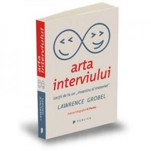 """Arta interviului. Lectii de la un """"maestru al meseriei"""" - Lawrence Grobel"""