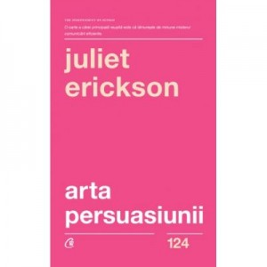 Arta persuasiunii - Juliet Erickson