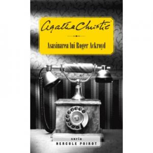 Asasinarea lui Roger Ackroyd - Agatha Christie. Seria Hercule Poirot