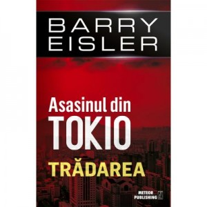 Asasinul din Tokio. Tradarea - Barry Eisler