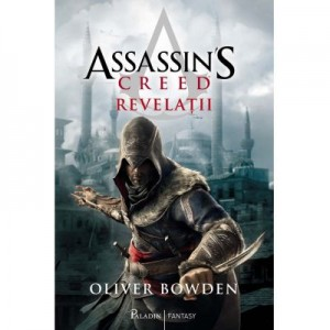 Assassin's Creed 4. Revelatii - Oliver Bowden