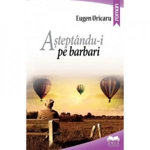 Asteptandu-i pe barbari - Eugen Uricaru