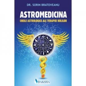 Astromedicina: cheile astrologice ale terapiei bolilor - Sorin Bratoveanu