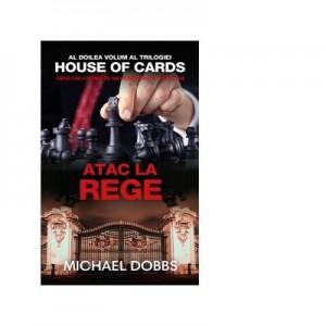 Atac la rege (vol. 2 al trilogiei House of Cards) - Michael Dobbs