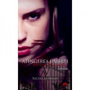 Atingerea umbrei. Academia Vampirilor vol. 3 p. 1 - Richelle Mead