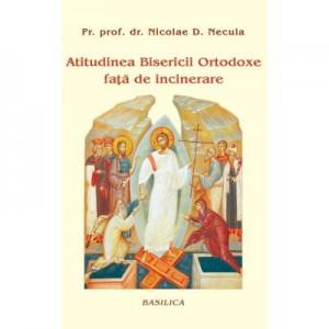 Atitudinea Bisericii Ortodoxe fata de incinerare - Pr. Prof. Dr. Nicolae D. Necula