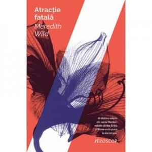 Atractie fatala - Meredith Wild. Al doilea volum din seria Hacker