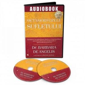 Audiobook. Metamorfozele sufletului. Invataturi revolutionare pentru o constientizare autentica, libertate emotionala si spiritualitate practica - Barbara De Angelis