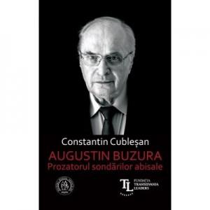 Augustin Buzura. Prozatorul sondarilor abisale - Constantin Cublesan