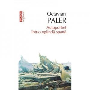 Autoportret intr-o oglinda sparta - Octavian Paler