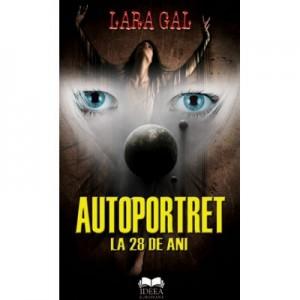 Autoportret la 28 de ani - Lara Gal