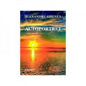 Autoportret. Versuri - Alexandru Ghenea