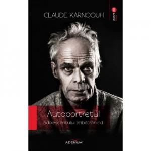 Autoportretul adolescentului imbatranind. Scurt roman sociografic - Claude Karnoouh