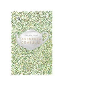 Aventura ceaiului - Henrietta Lovell