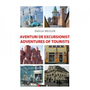 Aventuri de excursionist. Adventures of Tourists - Editia a II-a, bilingva - Emilia MULLER