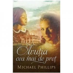 Avutia cea mai de pret Vol. 4 (SERIA Surorile din comitatul Shenandoah) - Michael Phillips