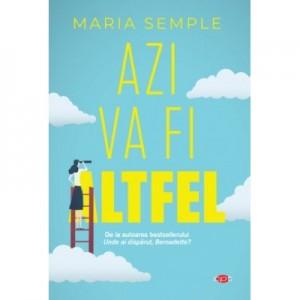 Azi va fi altfel - Maria Semple