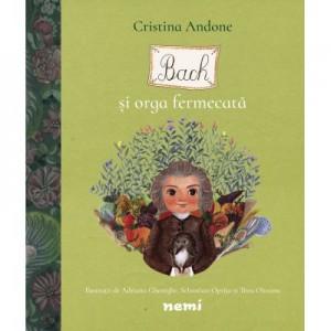 Bach si orga fermecata - Adriana Gheorghe, Cristina Andone, Sebastian Oprita, Thea Olteanu
