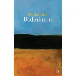 Badminton. Poezii oportune si inoportune - Marco Bela