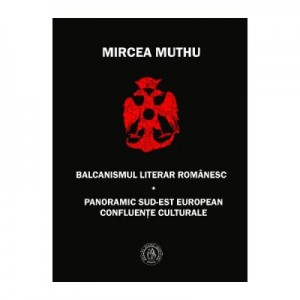 Balcanismul literar romanesc - Mircea Muthu