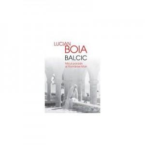 Balcic. Micul Paradis al Romaniei - Lucian Boia