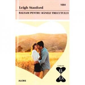 Balsam pentru ranile trecutului - Leigh Stanford