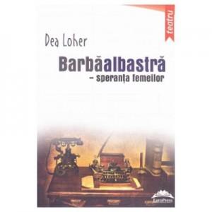 Barbaalbastra, speranta femeilor - Dea Loher