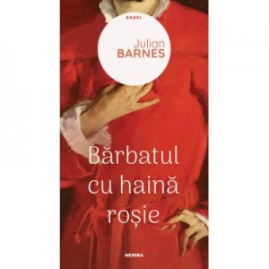 Barbatul cu haina rosie - Julian Barnes