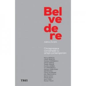 Belvedere. Cincisprezece conversatii cu artisti contemporani - Adina Zorzini
