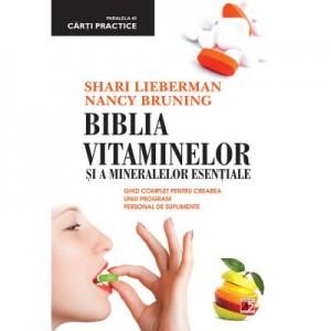 Biblia vitaminelor si a mineralelor esentiale - Nancy Bruning, Shari Lieberman