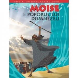 Biblia ilustrata pentru copii 3. Moise si poporul lui Dumnezeu