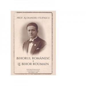 Bihorul romanesc. Le Bihor roumain - Alexandru Filipascu